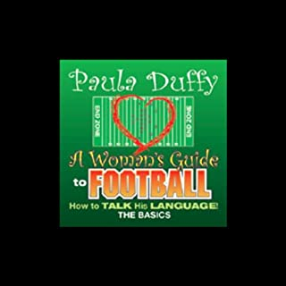 A Woman's Guide to Football     How to Talk His Language: The Basics              By:                                                                                                                                 Paula Duffy                               Narrated by:                                                                                                                                 Paula Duffy                      Length: 43 mins     20 ratings     Overall 3.6