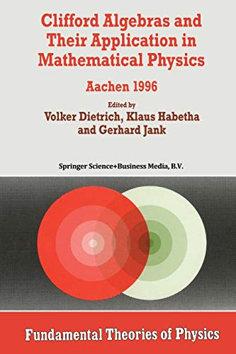 Clifford Algebras and Their Application in Mathematical Physics: Aachen 1996 (Fundamental Theories of Physics (94))