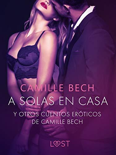 A solas en Casa y otros cuentos eróticos de Camille Bech