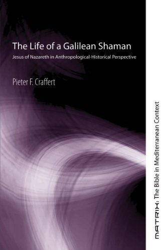 The Life of a Galilean Shaman: Jesus of Nazareth in Anthropological-Historical Perspective (Matrix: The Bible in Mediterranean Context Book 3) (English Edition)