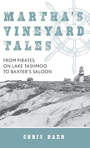 Martha's Vineyard Tales: From Pirates on Lake Tashmoo to Baxter's Saloon