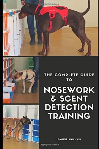 The Complete Guide to Nosework and Scent Detection Training
