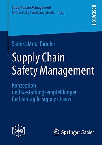 Supply Chain Safety Management: Konzeption und Gestaltungsempfehlungen für lean-agile Supply Chains (Supply Chain Management)
