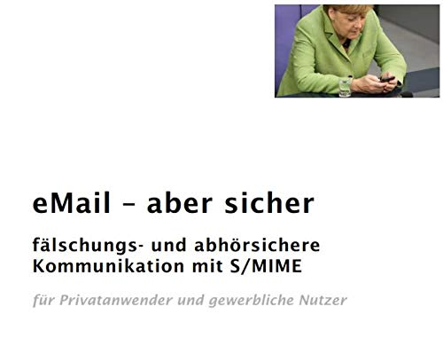 eMail - aber sicher: Fälschungs- und abhörsichere Mail-Kommunikation mit S/MIME für private...