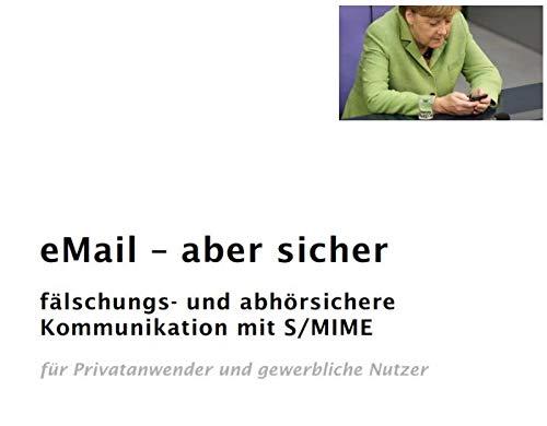 eMail - aber sicher: Fälschungs- und abhörsichere Mail-Kommunikation mit S/MIME für private und gewerbliche Nutzer