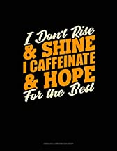 I Don't Rise And Shine I Caffeinated & Hope For The Best: Unruled Composition Book