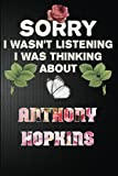 sorry i wasn't listening i was thinking about Anthony Hopkins: Anthony Hopkins Journal Diary Notebook, perfect gift for all Anthony Hopkins lovers,120 lined pages 6x9 inches