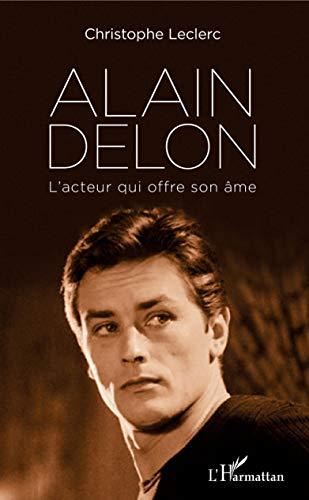 Alain Delon: L'acteur qui offre son âme (French Edition)