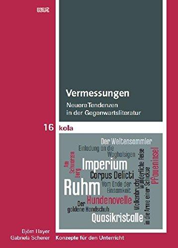 Vermessungen: Neuere Tendenzen in der Gegenwartsliteratur. Konzepte für den Unterricht (KOLA Koblenz-Landauer Studien zu Geistes-, Kultur- und Bildungswissenschaften)