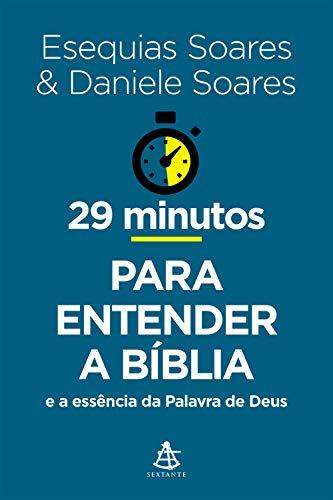 29 minutos para entender a Bíblia: e a essência da Palavra de Deus