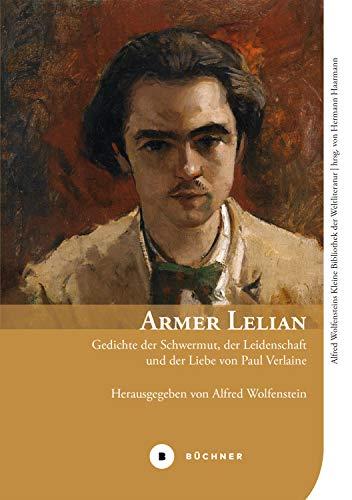 Armer Lelian: Gedichte der Schwermut, der Leidenschaft und der Liebe von Paul Verlaine (Alfred Wolfensteins Kleine Bibliothek der Weltliteratur 4) (German Edition)