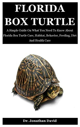 Florida Box Turtle: A Simple Guide On What You Need To Know About Florida Box Turtle Care, Habitat, Behavior, Feeding, Diet And Health Care