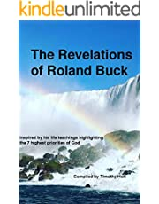 The Revelations of Roland Buck: Inspired by his life teachings highlighting the 7 highest priorities of God