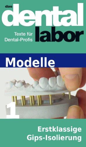 Erstklassige Gips-Isolierung - ein Erfahrungsbericht (das dental labor Fachtexte 46)