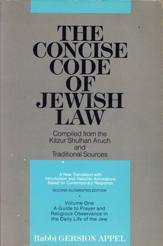 The Concise Code of Jewish Law: Compiled from Kitzur Shulhan Aruch and traditional sources, Daily Prayers And Religious Observances in the Life-Cycle of the Jew, Vol. 1