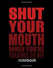 Shut Your Mouth When You're Talking To Me: Notebook: Funny Saying Diary Journal: 100 Pages of Large (8.5x11) Lined Pages for Writing and Drawing -