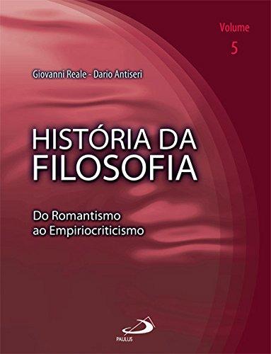História da Filosofia: do Romantismo ao Empiriocriticismo (Volume 5)