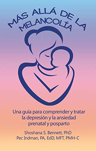 Más allá de la melancolía: Una guía para comprender y tratar la depresión y la ansiedad prenatal y posparto (Spanish Edition) by [Shoshana Bennett, Pec Indman]