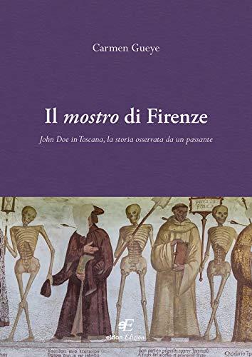 Il mostro di Firenze. John Doe in Toscana, la storia osservata da un passante