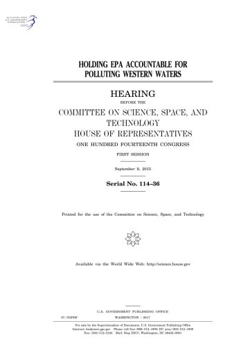 Holding EPA accountable for polluting western waters : hearing before the Committee on Science, Space, and Technology, House of Representatives, One ... Congress, first session, September 9, 2015.