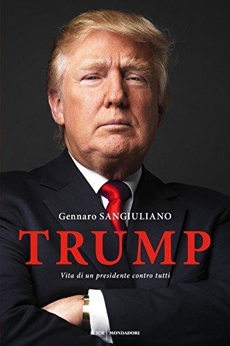 Trump. Vita di un presidente contro tutti