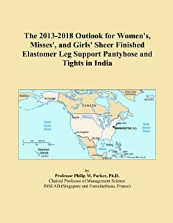 The 2013-2018 Outlook for Women's, Misses', and Girls' Sheer Finished Elastomer Leg Support Pantyhose and Tights in India