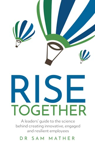 RISE Together: A leaders' guide to the science behind creating innovative, engaged and resilient employees