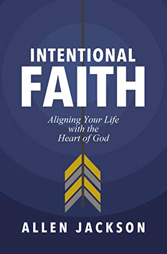 Intentional Faith: Aligning Your Life with the Heart of God