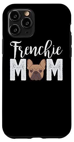iPhone 11 Pro Frenchie Mom T-Shirt Gift Best Frenchie Bulldog Mama Ever! Case
