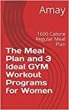 The Meal Plan and 3 Ideal Gym Workout Programs for Women: 1600 Calorie Regular Meal Plan (English Edition)