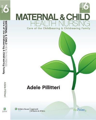 Maternal and Child Health Nursing: Care of the Childbearing and Childrearing Family, Sixth Edition: