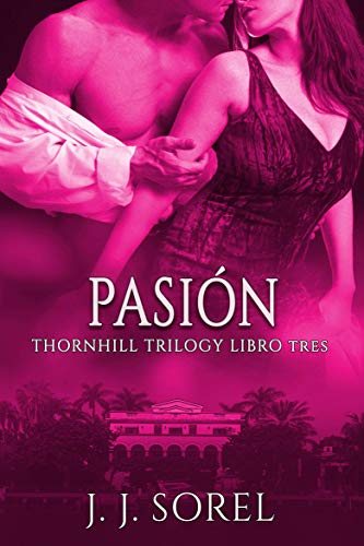 Pasión: Libro tres - Thornhill Trilogy (Su Entrenamiento Indecente: Serie Completa by Sky Corgan. Identidad Desconocida: Libros 1-3 by  Lexy nº 3)