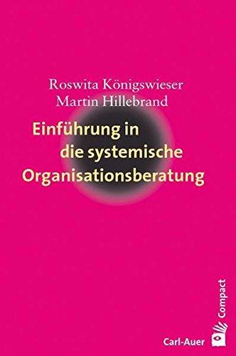 Einführung in die systemische Organisationsberatung (Carl-Auer Compact)