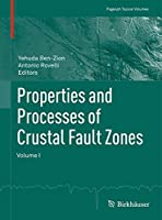 Properties and Processes of Crustal Fault Zones: Volume I (Pageoph Topical Volumes)
