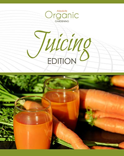 Absolute Organic Gardening: Juicing Edition (English Edition)