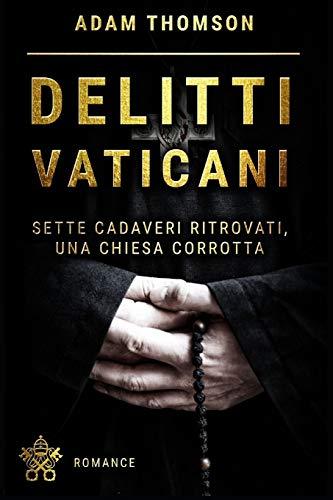 Delitti Vaticani: misteri, scandali e segreti in nomine Domini
