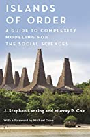 Islands of Order: A Guide to Complexity Modeling for the Social Sciences (Princeton Studies in Complexity)