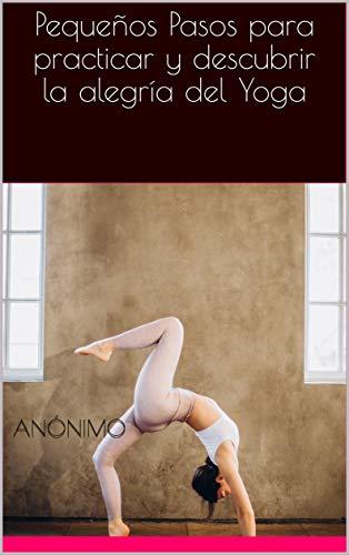 Pequeños Pasos para practicar y descubrir la alegría del Yoga