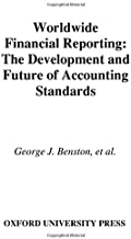Worldwide Financial Reporting: The Development and Future of Accounting Standards by George J. Benston (2006-04-13)
