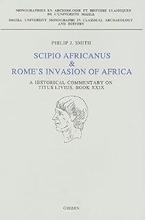 Scipio Africanus & Rome's Invasion of Africa: A Historical Commentary on Titus Livius, Book XXIX