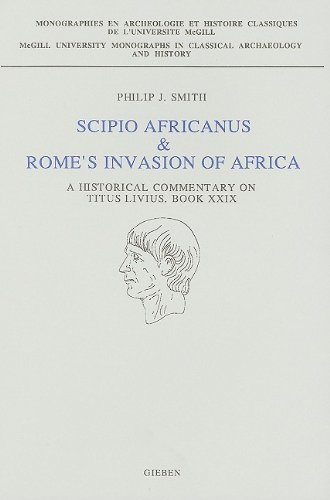 Scipio Africanus & Rome's Invasion of Africa: A Historical Commentary on Titus Livius, Book XXIX (McGill University Monographs in Classical Archaeology and H)