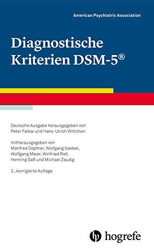 Diagnostische Kriterien DSM-5: Deutsche Ausgabe herausgegeben von Peter Falkai und Hans-Ulrich Wittchen, mitherausgegeben von Manfred Döpfner, ... Winfried Rief, Henning Saß und Michael Zaudig