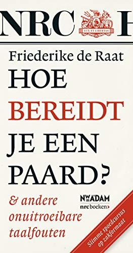 Hoe bereidt je een paard?: & andere onuitroeibare taalfouten (Dutch Edition)