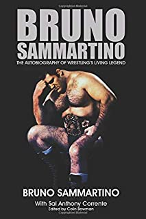 Bruno Sammartino: The Autobiography of Wrestling's Living Legend - Color Edition