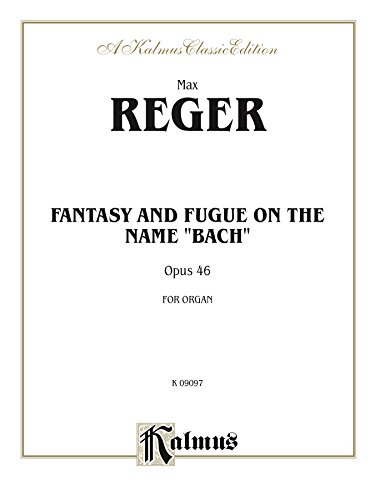 Fantasy and Fugue on the Name of Bach: Organ Solo (Kalmus Edition) (English Edition)