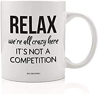 Funny Work Mug Relax We're All Crazy Here Craziness Coffee Gift Idea Office Coworker Staff Workplace Birthday Christmas Holiday Party Job Company Boss Present 11oz Ceramic Tea Cup by Digibuddha DM0683