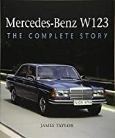 Mercedes-Benz W123: The Complete Story
