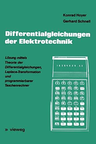 Differentialgleichungen der Elektrotechnik: Lösung mittels Theorie der Differentialgleichungen, Laplace-Transformation und programmierbarer Taschenrechner