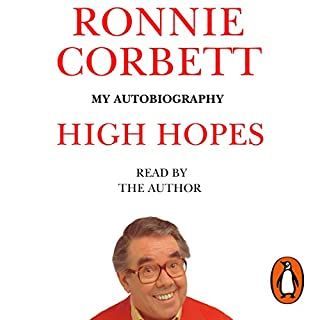 High Hopes                   By:                                                                                                                                 Ronnie Corbett                               Narrated by:                                                                                                                                 Ronnie Corbett                      Length: 8 hrs and 38 mins     69 ratings     Overall 4.4