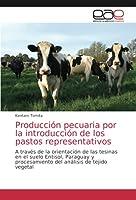Producción pecuaria por la introducción de los pastos representativos: A través de la orientación de las tesinas en el suelo Entisol, Paraguay y procesamiento del análisis de tejido vegetal